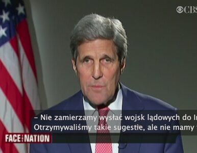 Kerry: Nie zamierzamy wysyłać wojsk lądowych do Iraku